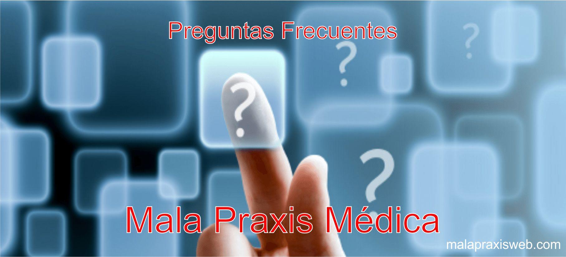 Preguntas Frecuentes Mala Praxis Médica